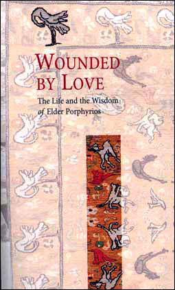 Wounded by Love (The Life and the Wisdom of Elder Porphyrios)